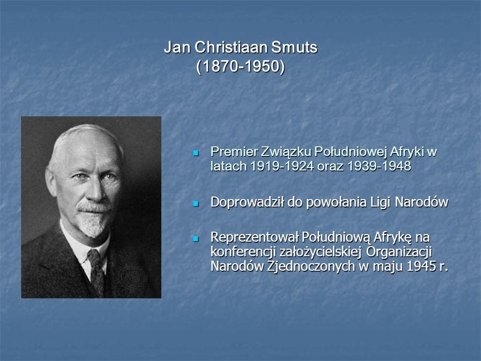 Jan Christiaan Smuts (1870-1950) Premier Związku Południowej Afryki w latach 1919-1924 oraz 1939-1948 Premier Związku Południowej Afryki w latach 1919