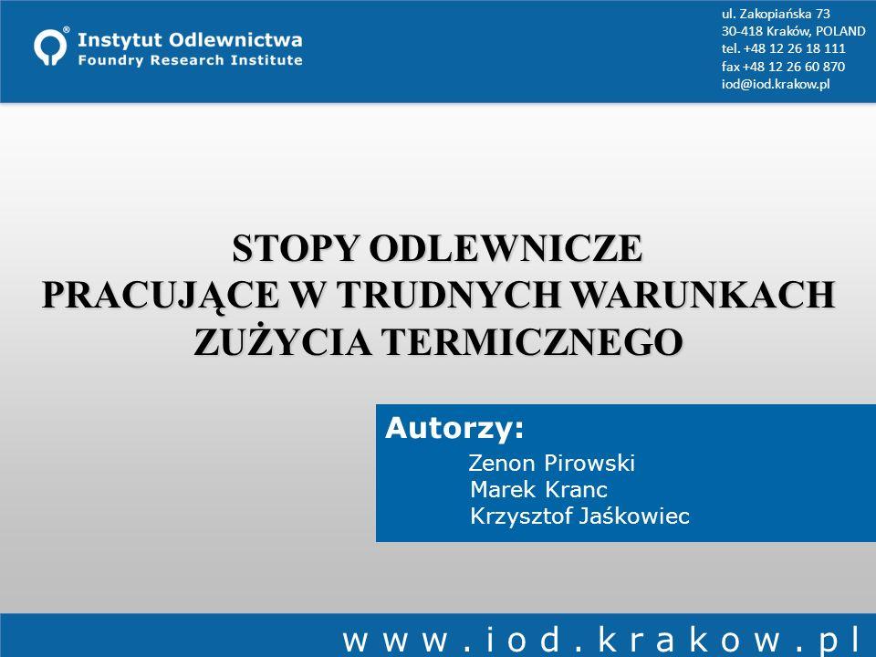 STOPY ODLEWNICZE PRACUJĄCE W TRUDNYCH WARUNKACH ZUŻYCIA TERMICZNEGO Autorzy: Zenon Pirowski Marek Kranc Krzysztof Jaśkowiec ul. Zakopiańska 73 30-418