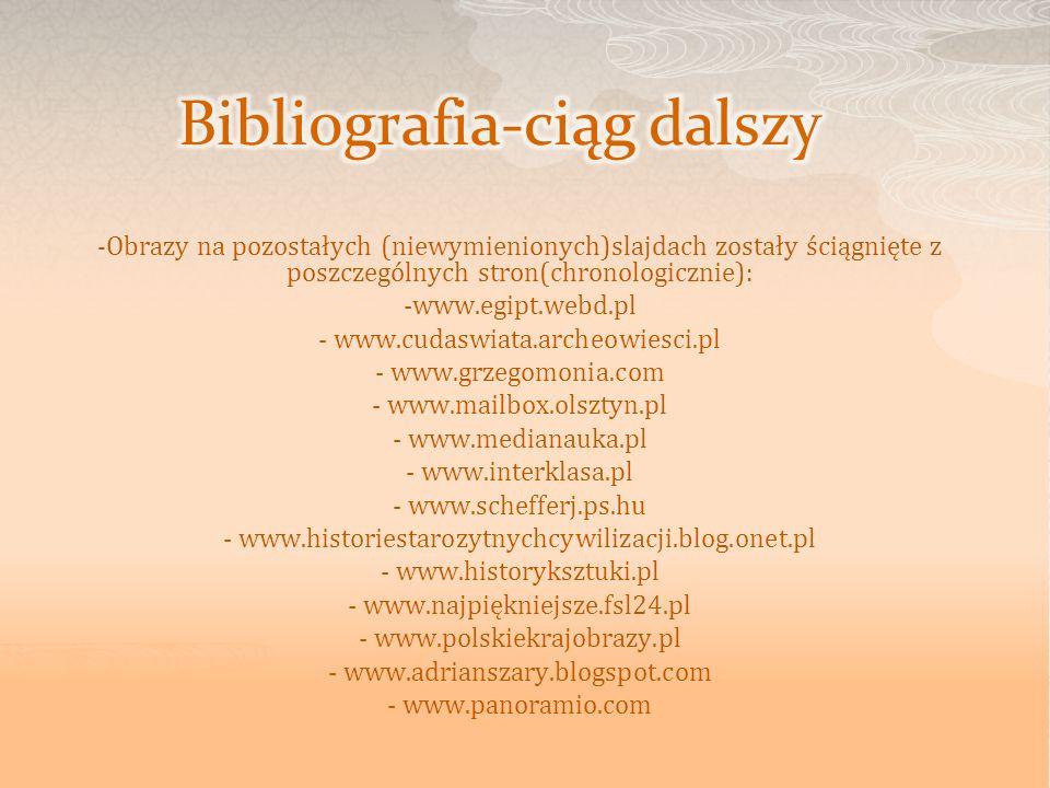 - Obrazy na pozostałych (niewymienionych)slajdach zostały ściągnięte z poszczególnych stron(chronologicznie): -www.egipt.webd.pl - www.cudaswiata.arch