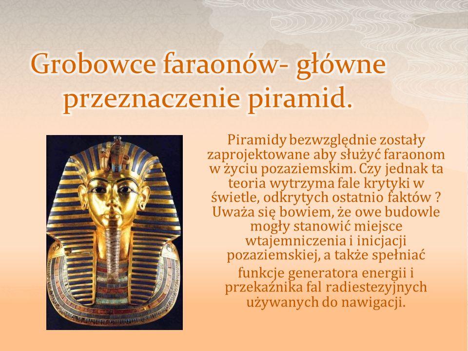 Piramidy bezwzględnie zostały zaprojektowane aby służyć faraonom w życiu pozaziemskim. Czy jednak ta teoria wytrzyma fale krytyki w świetle, odkrytych