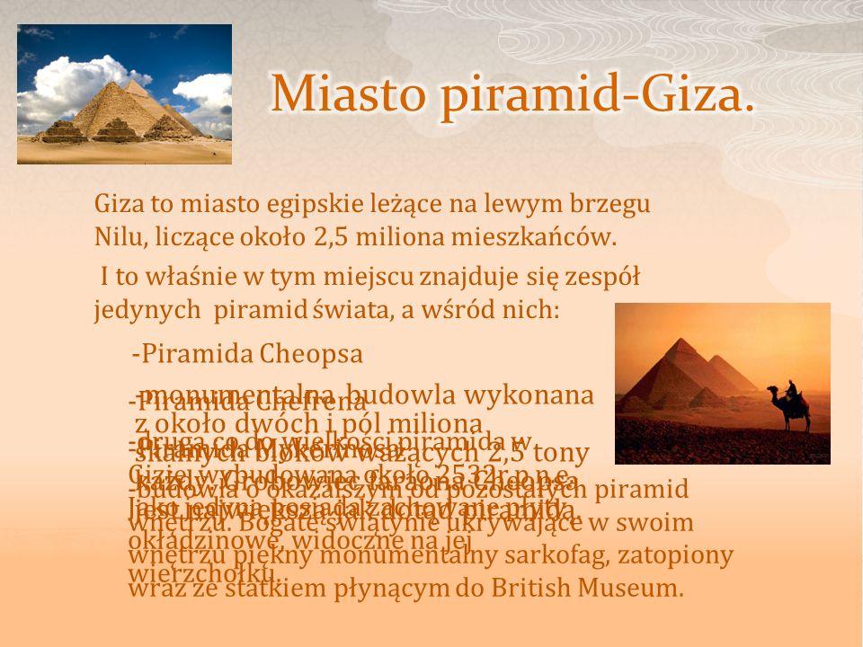 Giza to miasto egipskie leżące na lewym brzegu Nilu, liczące około 2,5 miliona mieszkańców. I to właśnie w tym miejscu znajduje się zespół jedynych pi