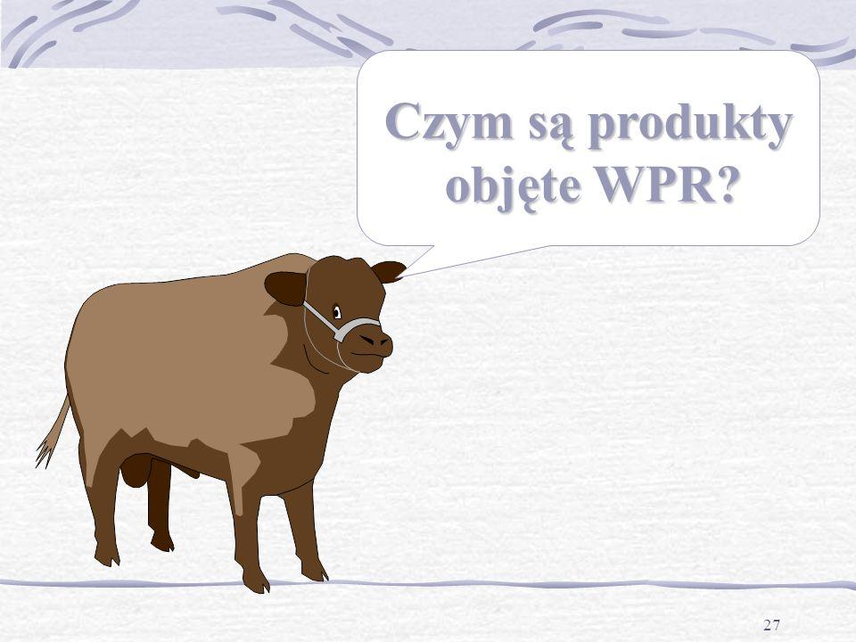 27 Czym są produkty objęte WPR objęte WPR