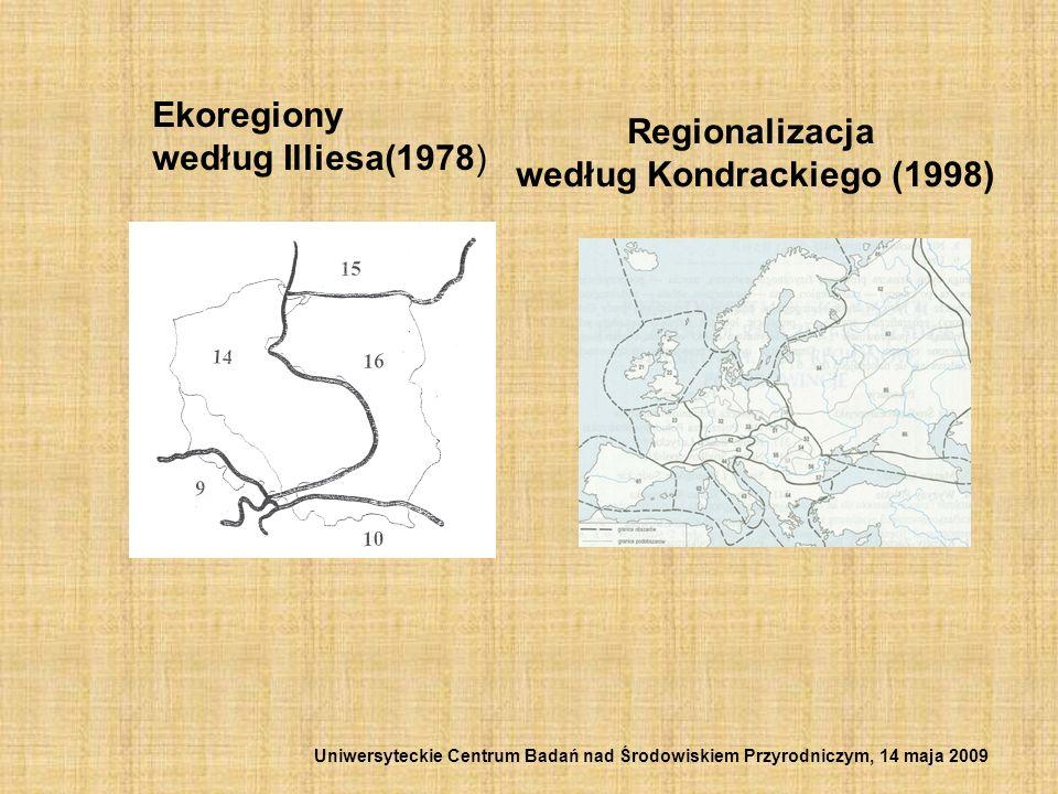 Ekoregiony według Illiesa(1978) Regionalizacja według Kondrackiego (1998) Uniwersyteckie Centrum Badań nad Środowiskiem Przyrodniczym, 14 maja 2009