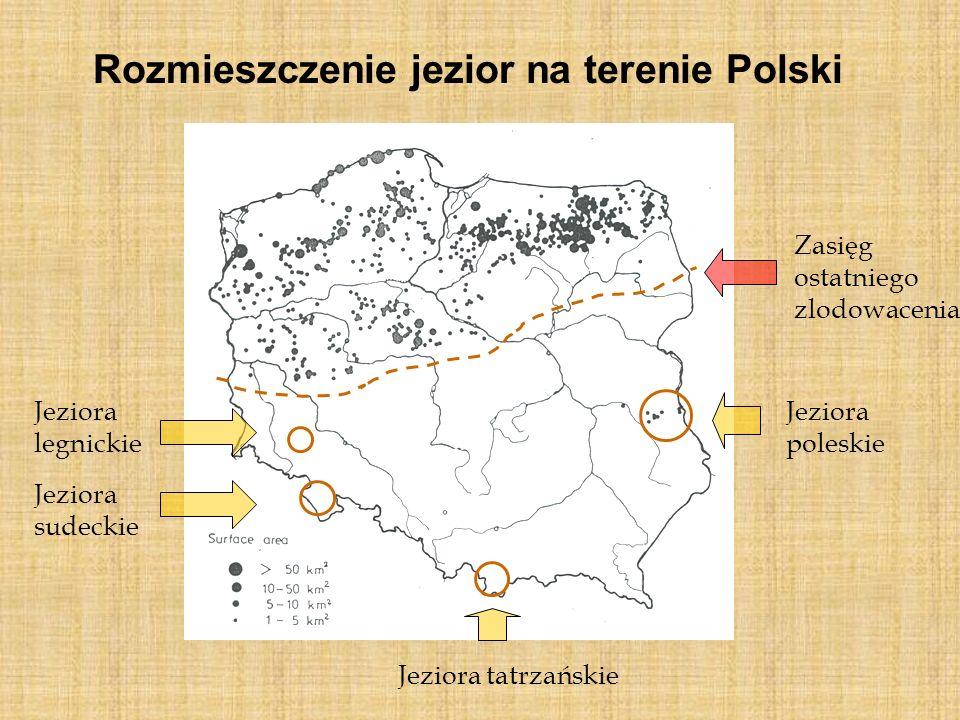 Rozmieszczenie jezior na terenie Polski Zasięg ostatniego zlodowacenia Jeziora poleskie Jeziora tatrzańskie Jeziora sudeckie Jeziora legnickie