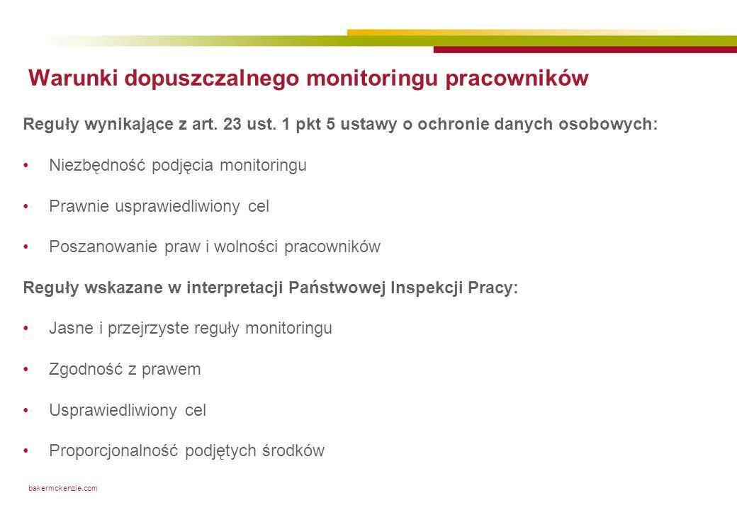 bakermckenzie.com Warunki dopuszczalnego monitoringu pracowników Reguły wynikające z art. 23 ust. 1 pkt 5 ustawy o ochronie danych osobowych: Niezbędn