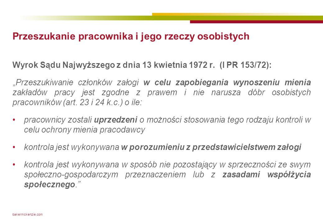 bakermckenzie.com Przeszukanie pracownika i jego rzeczy osobistych Wyrok Sądu Najwyższego z dnia 13 kwietnia 1972 r. (I PR 153/72): Przeszukiwanie czł
