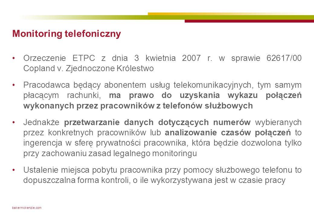 bakermckenzie.com Monitoring telefoniczny Orzeczenie ETPC z dnia 3 kwietnia 2007 r. w sprawie 62617/00 Copland v. Zjednoczone Królestwo Pracodawca będ