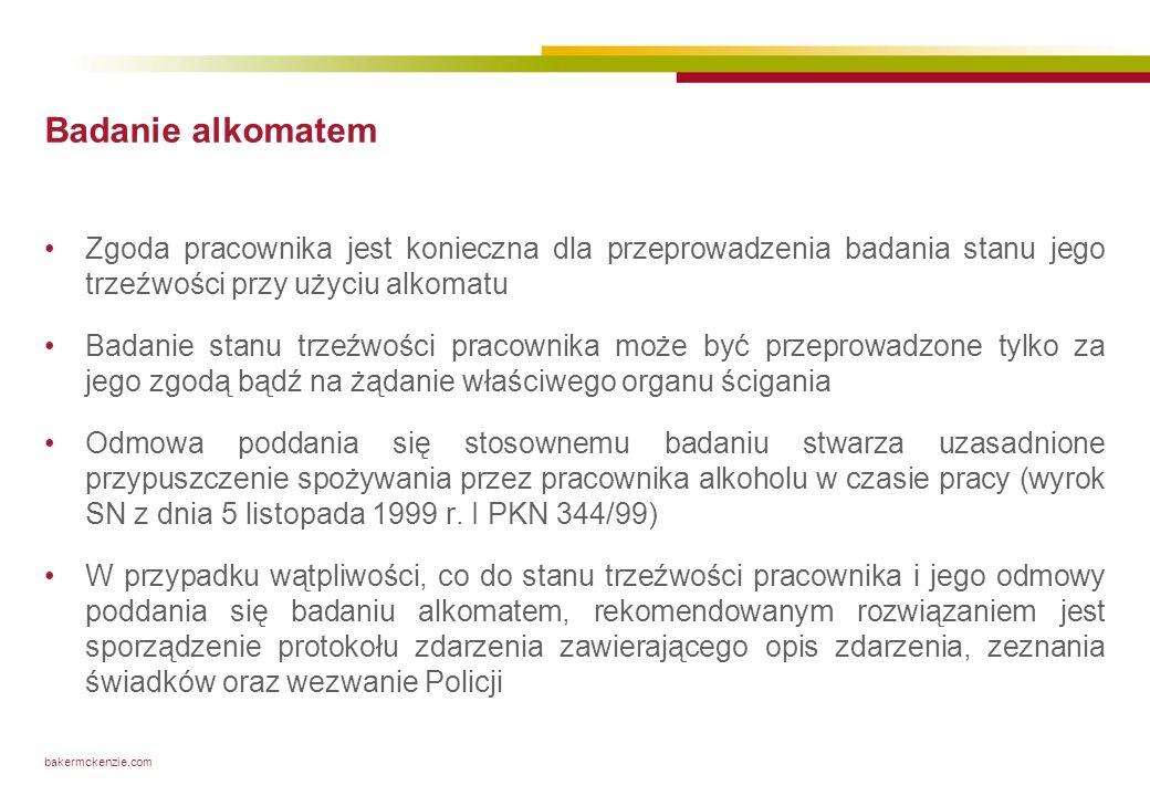 bakermckenzie.com Badanie alkomatem Zgoda pracownika jest konieczna dla przeprowadzenia badania stanu jego trzeźwości przy użyciu alkomatu Badanie sta