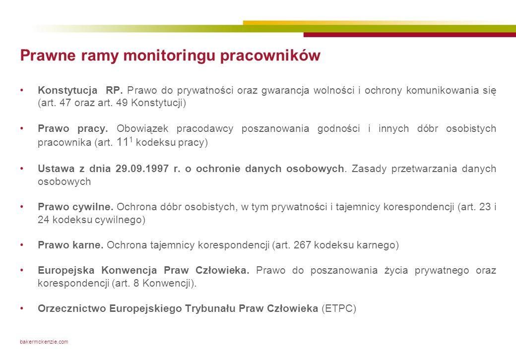 bakermckenzie.com Prawne ramy monitoringu pracowników Konstytucja RP. Prawo do prywatności oraz gwarancja wolności i ochrony komunikowania się (art. 4