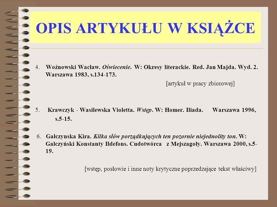 OPIS ARTYKUŁU W KSIĄŻCE 4. Woźnowski Wacław. Oświecenie. W: Okresy literackie. Red. Jan Majda. Wyd. 2. Warszawa 1983, s.134-173. [artykuł w pracy zbio