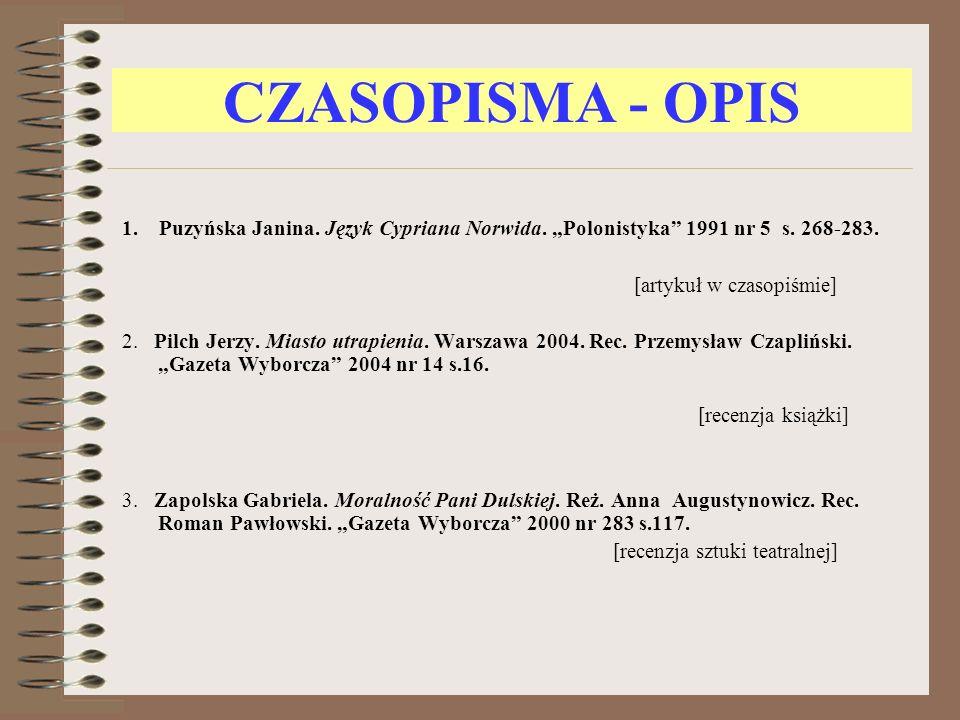 CZASOPISMA - OPIS 1. Puzyńska Janina. Język Cypriana Norwida. Polonistyka 1991 nr 5 s. 268-283. [artykuł w czasopiśmie] 2. Pilch Jerzy. Miasto utrapie