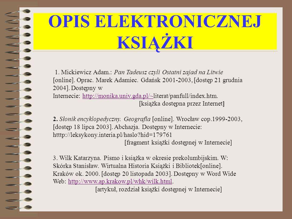 OPIS ELEKTRONICZNEJ KSIĄŻKI 1. Mickiewicz Adam.: Pan Tadeusz czyli Ostatni zajad na Litwie [online]. Oprac. Marek Adamiec. Gdańsk 2001-2003, [dostęp 2