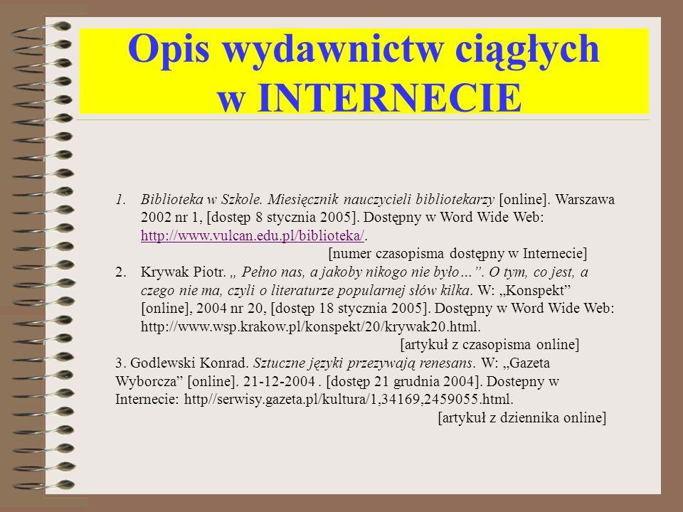 Opis wydawnictw ciągłych w INTERNECIE 1.Biblioteka w Szkole. Miesięcznik nauczycieli bibliotekarzy [online]. Warszawa 2002 nr 1, [dostęp 8 stycznia 20