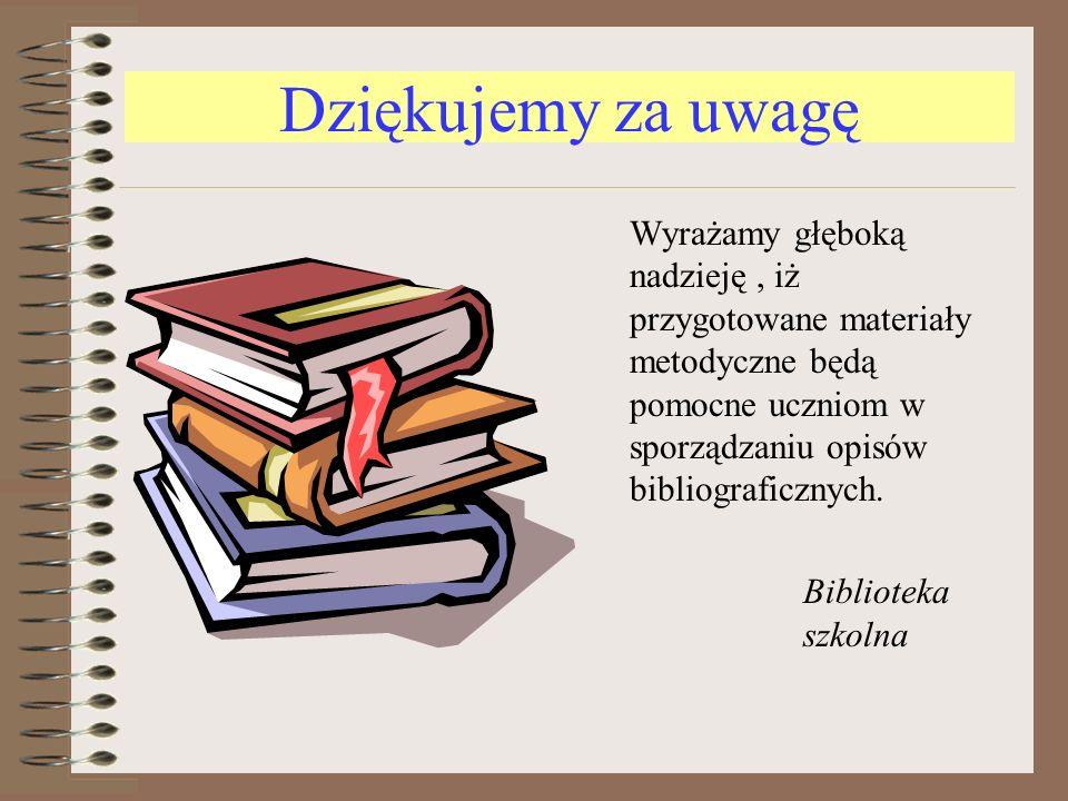 Dziękujemy za uwagę Wyrażamy głęboką nadzieję, iż przygotowane materiały metodyczne będą pomocne uczniom w sporządzaniu opisów bibliograficznych. Bibl