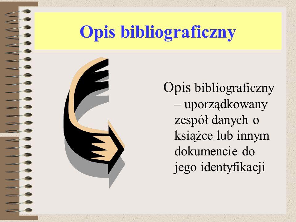 Skrócony opis bibliograficzny Opis bibliograficzny skrócony wymienia jedynie elementy tytulatury niezbędne do identyfikacji dokumentu.