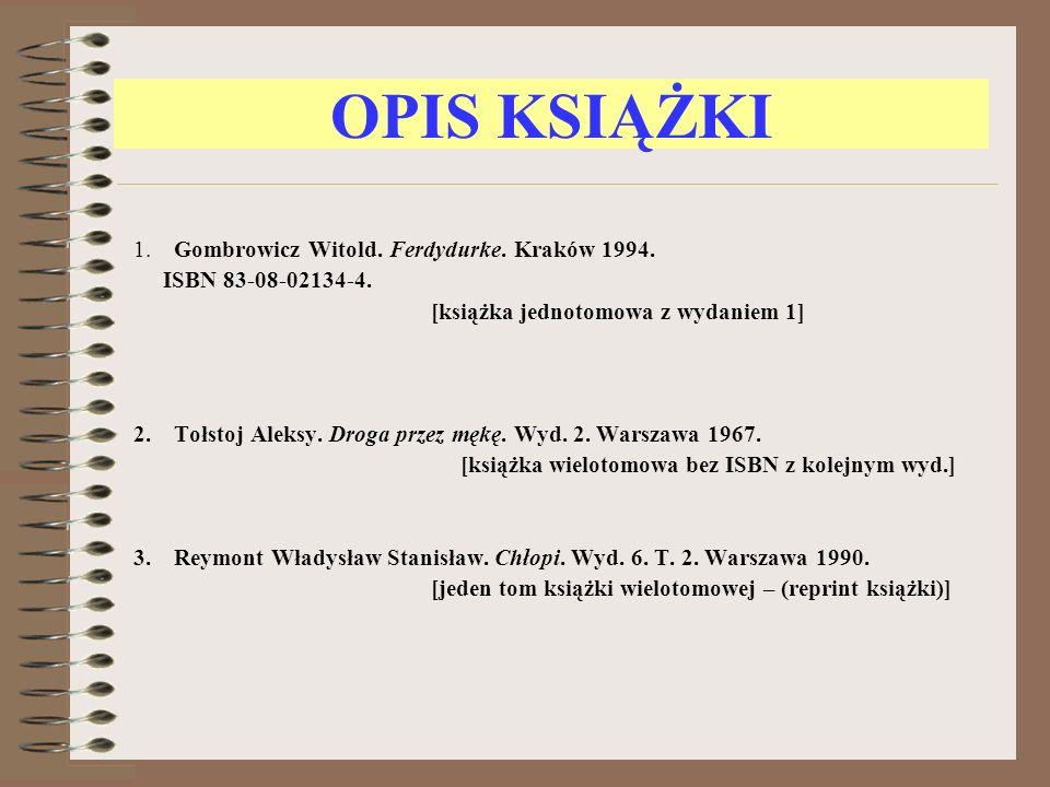 OPIS KSIĄŻKI 1. Gombrowicz Witold. Ferdydurke. Kraków 1994. ISBN 83-08-02134-4. [książka jednotomowa z wydaniem 1] 2. Tołstoj Aleksy. Droga przez mękę