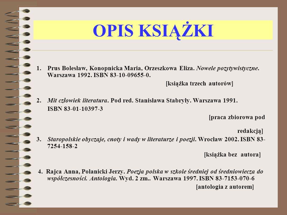 OPIS KSIĄŻKI 1. Prus Bolesław, Konopnicka Maria, Orzeszkowa Eliza. Nowele pozytywistyczne. Warszawa 1992. ISBN 83-10-09655-0. [książka trzech autorów]