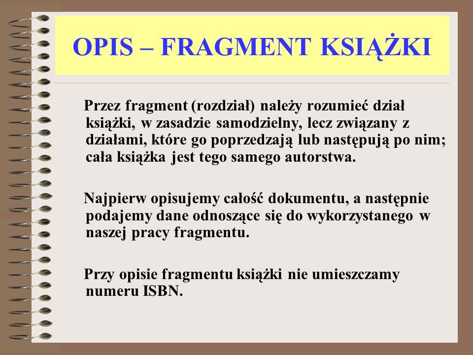 OPIS – FRAGMENT KSIĄŻKI Przez fragment (rozdział) należy rozumieć dział książki, w zasadzie samodzielny, lecz związany z działami, które go poprzedzaj