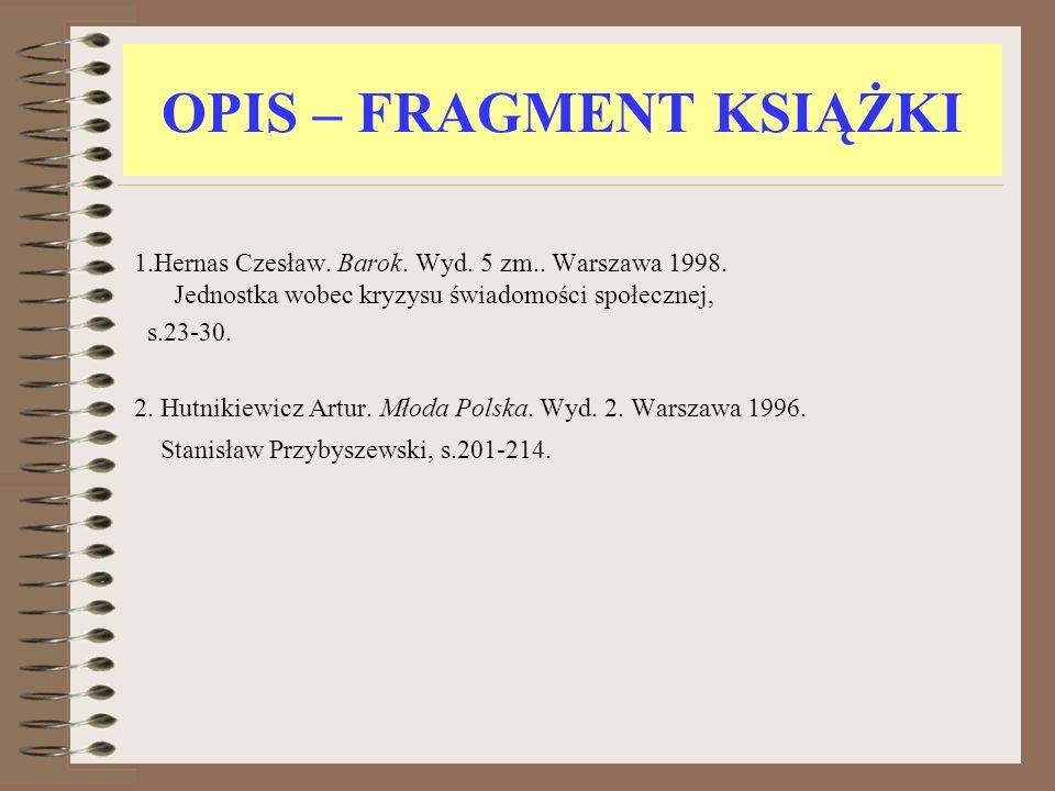 OPIS – FRAGMENT KSIĄŻKI 1.Hernas Czesław. Barok. Wyd. 5 zm.. Warszawa 1998. Jednostka wobec kryzysu świadomości społecznej, s.23-30. 2. Hutnikiewicz A