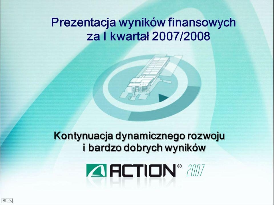 Prezentacja wyników finansowych za I kwartał 2007/2008 Kontynuacja dynamicznego rozwoju i bardzo dobrych wyników