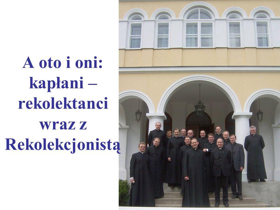 A oto i oni: kapłani – rekolektanci wraz z Rekolekcjonistą