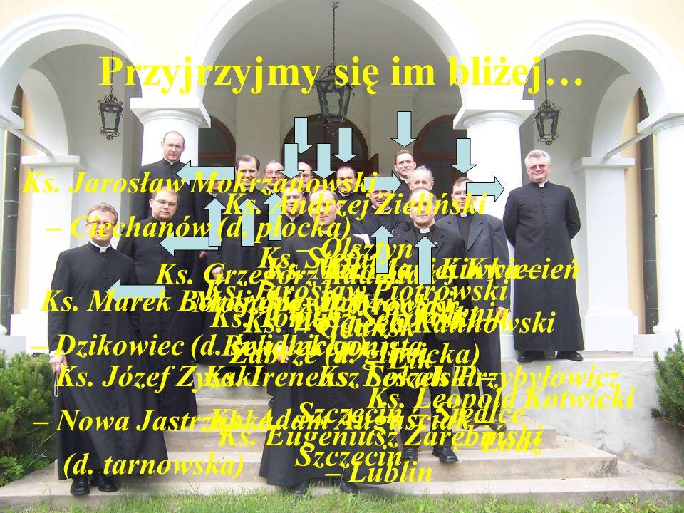 Przyjrzyjmy się im bliżej… Ks. Ireneusz Sokalski – Szczecin Ks. Tomasz Sękowski – Zabrze (d. gliwicka) Ks. Jarosław Piotrowski – Gdańsk Ks. Mirosław K