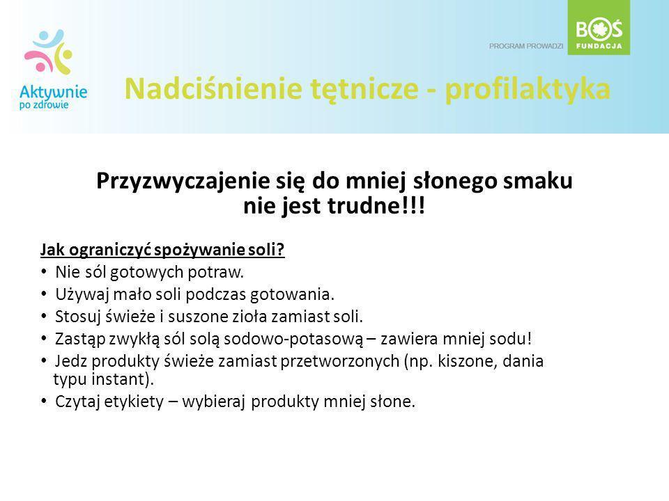 Nadciśnienie tętnicze - profilaktyka Przyzwyczajenie się do mniej słonego smaku nie jest trudne!!! Jak ograniczyć spożywanie soli? Nie sól gotowych po