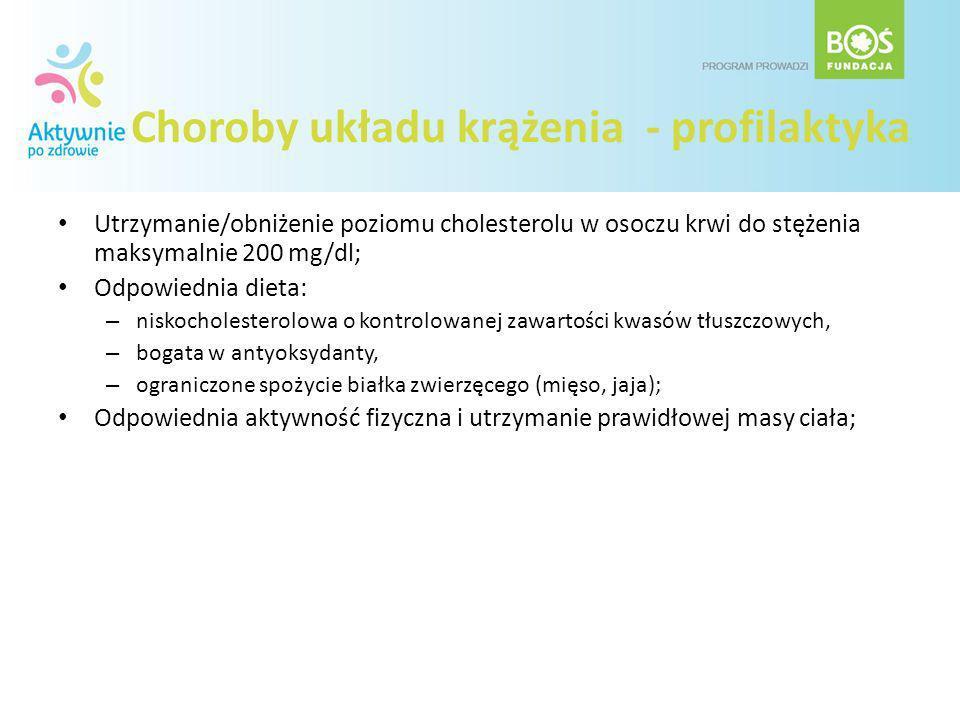 Choroby układu krążenia - profilaktyka Utrzymanie/obniżenie poziomu cholesterolu w osoczu krwi do stężenia maksymalnie 200 mg/dl; Odpowiednia dieta: –