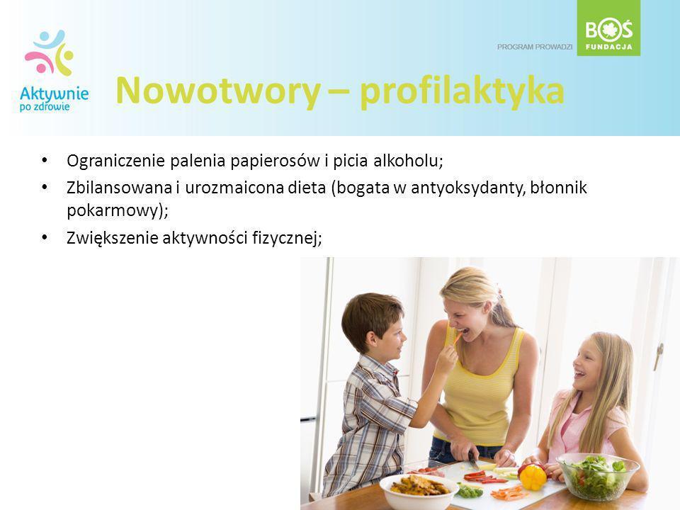 Nowotwory – profilaktyka Ograniczenie palenia papierosów i picia alkoholu; Zbilansowana i urozmaicona dieta (bogata w antyoksydanty, błonnik pokarmowy