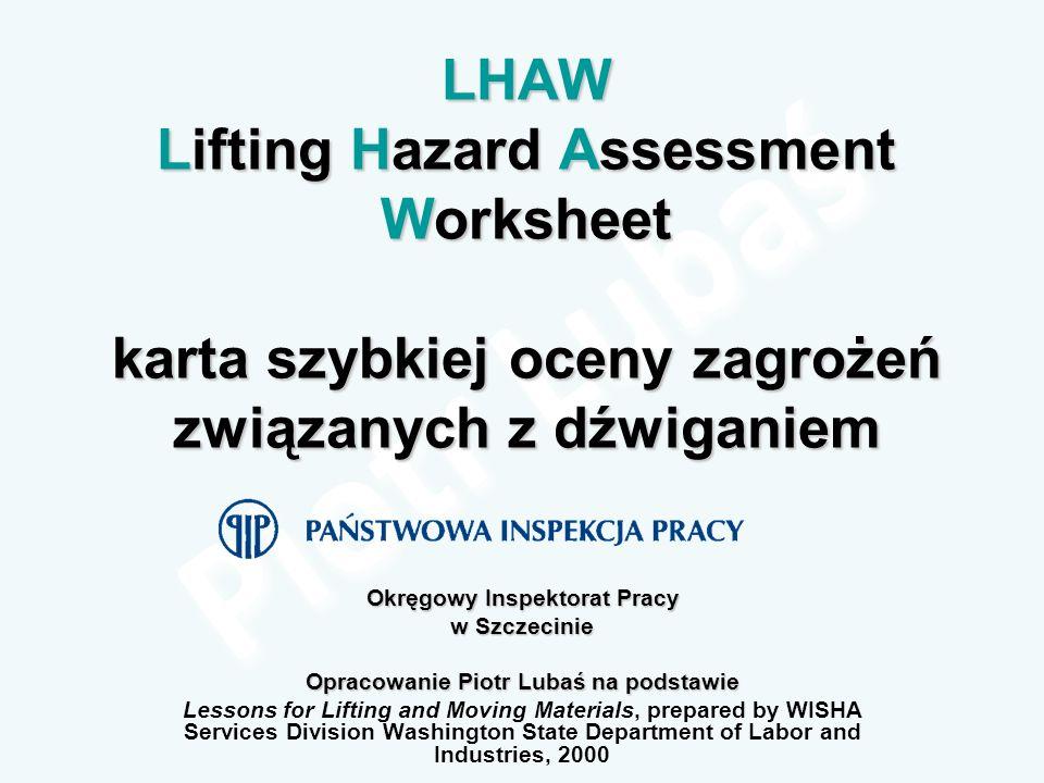 LHAW Lifting Hazard Assessment Worksheet karta szybkiej oceny zagrożeń związanych z dźwiganiem Okręgowy Inspektorat Pracy w Szczecinie Opracowanie Pio