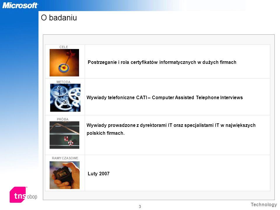 Technology 3 O badaniu Postrzeganie i rola certyfikatów informatycznych w dużych firmach Wywiady telefoniczne CATI – Computer Assisted Telephone Inter