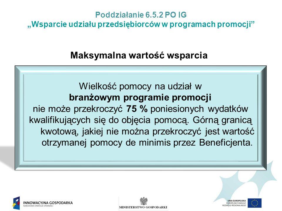 Poddziałanie 6.5.2 PO IG Wsparcie udziału przedsiębiorców w programach promocji Maksymalna wartość wsparcia Wielkość pomocy na udział w branżowym prog