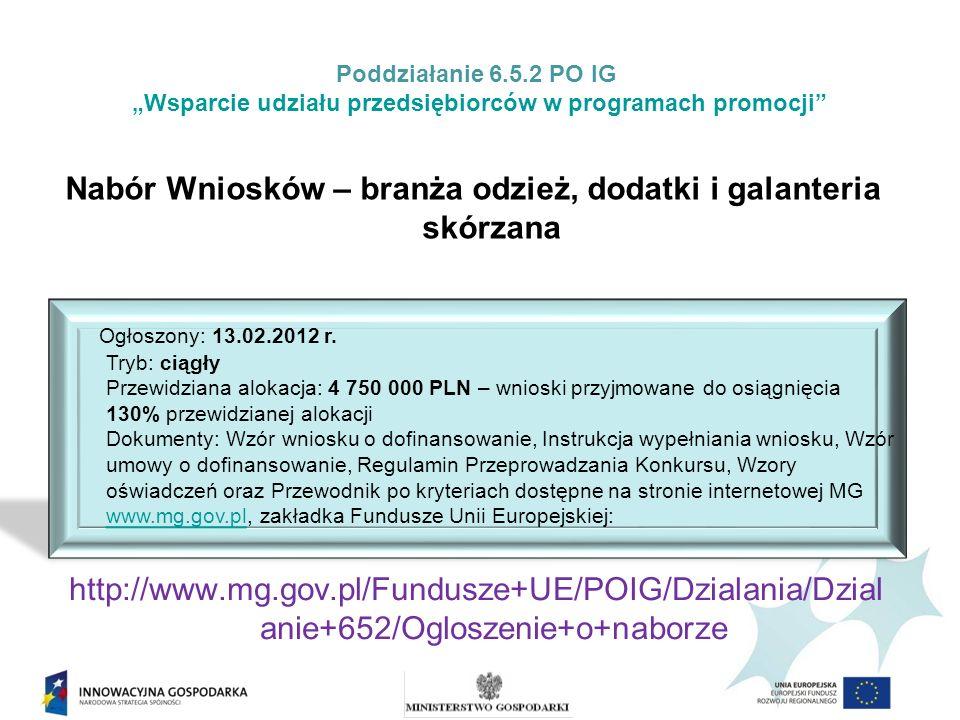 Poddziałanie 6.5.2 PO IG Wsparcie udziału przedsiębiorców w programach promocji Ogłoszony: 13.02.2012 r. Tryb: ciągły Przewidziana alokacja: 4 750 000