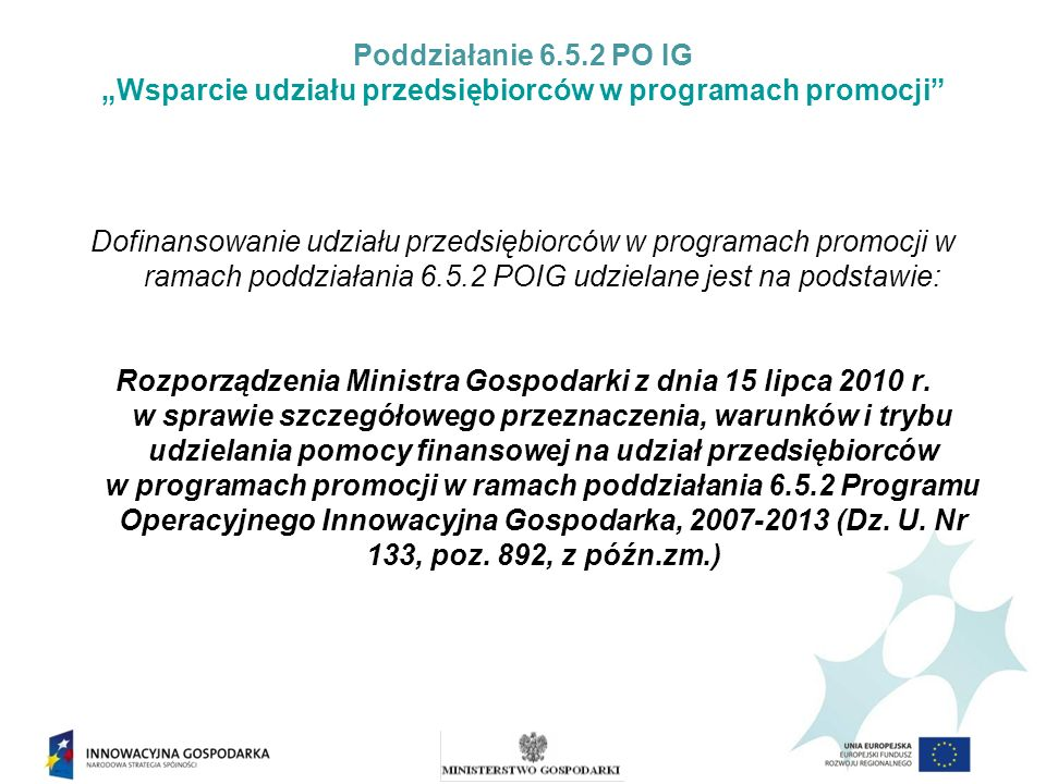 Poddziałanie 6.5.2 PO IG Wsparcie udziału przedsiębiorców w programach promocji Dofinansowanie udziału przedsiębiorców w programach promocji w ramach