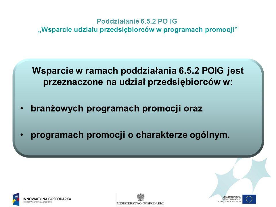 Wsparcie w ramach poddziałania 6.5.2 POIG jest przeznaczone na udział przedsiębiorców w: branżowych programach promocji oraz programach promocji o cha