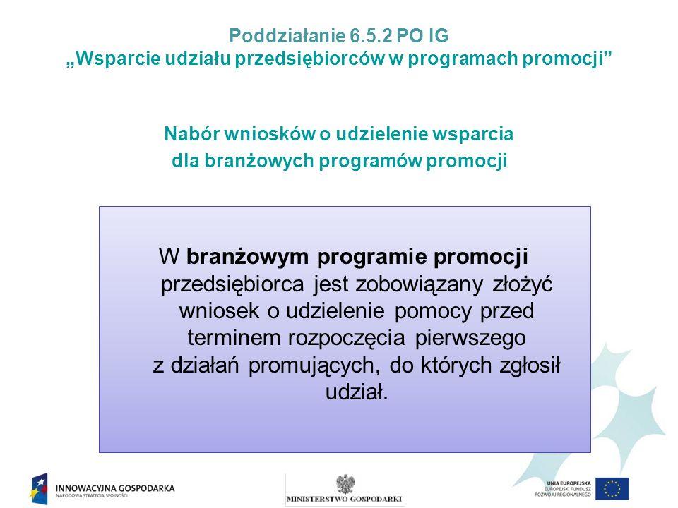 Poddziałanie 6.5.2 PO IG Wsparcie udziału przedsiębiorców w programach promocji Nabór wniosków o udzielenie wsparcia dla branżowych programów promocji