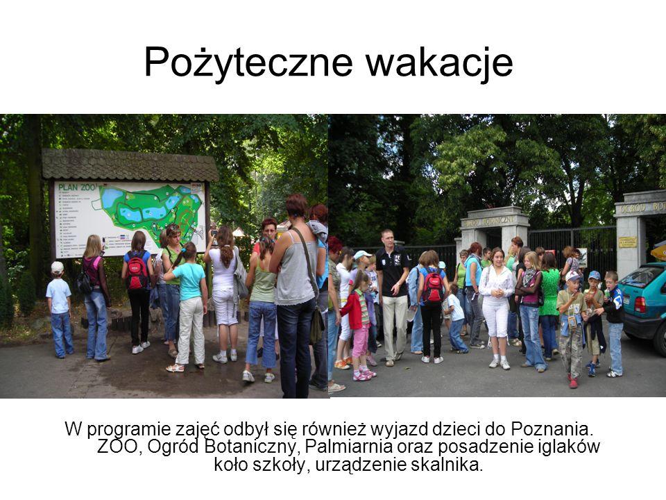 Pożyteczne wakacje W programie zajęć odbył się również wyjazd dzieci do Poznania. ZOO, Ogród Botaniczny, Palmiarnia oraz posadzenie iglaków koło szkoł