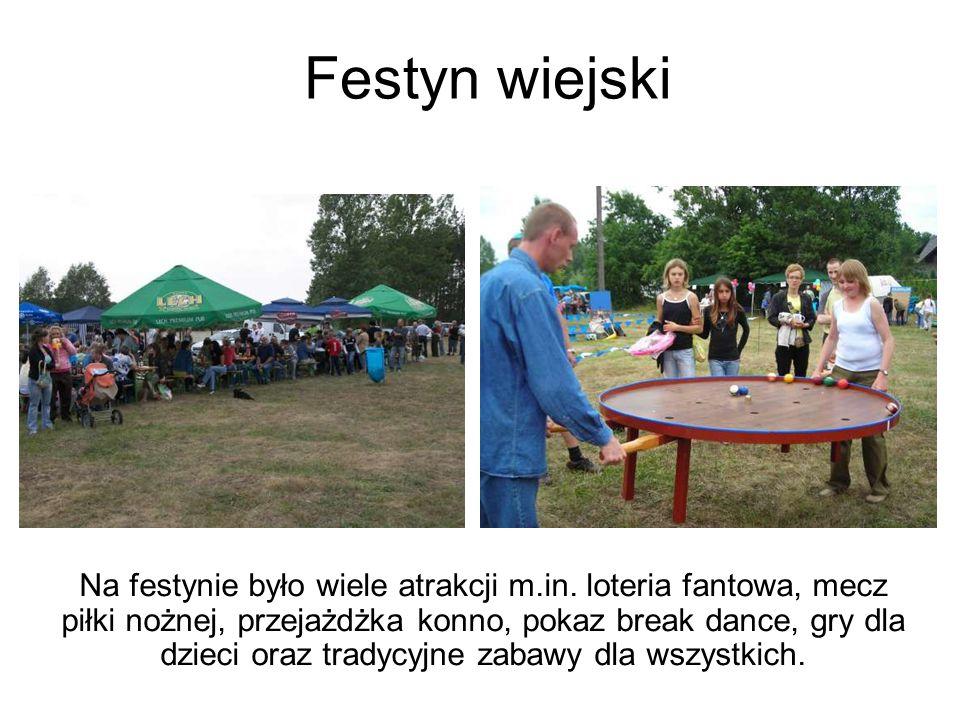 Festyn wiejski Na festynie było wiele atrakcji m.in. loteria fantowa, mecz piłki nożnej, przejażdżka konno, pokaz break dance, gry dla dzieci oraz tra