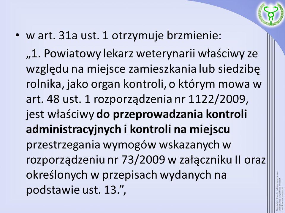 w art. 31a ust. 1 otrzymuje brzmienie: 1. Powiatowy lekarz weterynarii właściwy ze względu na miejsce zamieszkania lub siedzibę rolnika, jako organ ko