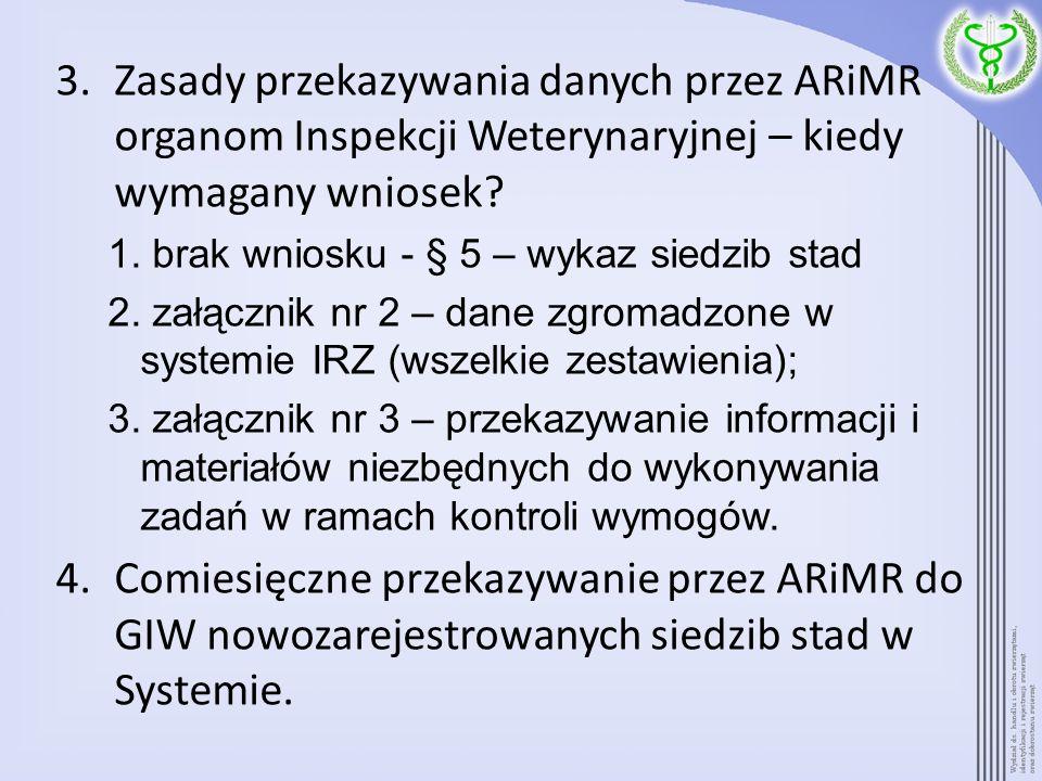 3.Zasady przekazywania danych przez ARiMR organom Inspekcji Weterynaryjnej – kiedy wymagany wniosek? 1. brak wniosku - § 5 – wykaz siedzib stad 2. zał