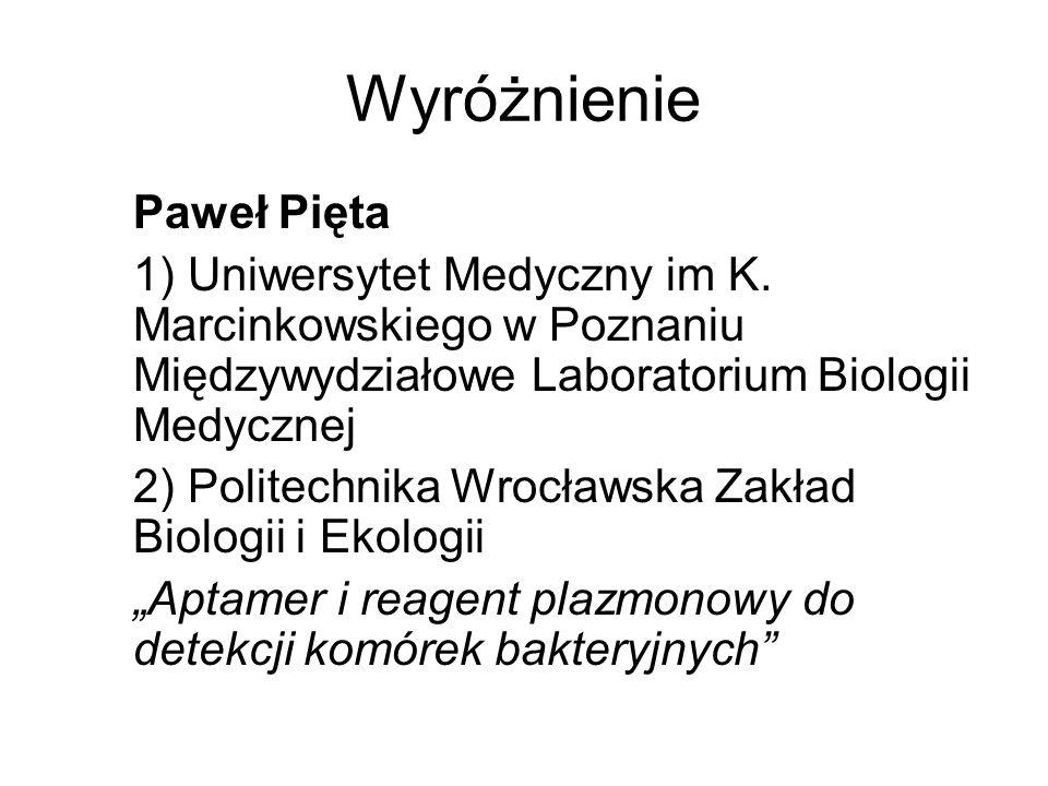 Wyróżnienie Paweł Pięta 1) Uniwersytet Medyczny im K. Marcinkowskiego w Poznaniu Międzywydziałowe Laboratorium Biologii Medycznej 2) Politechnika Wroc