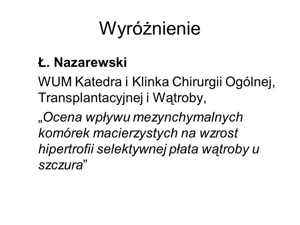 Wyróżnienie Ł. Nazarewski WUM Katedra i Klinka Chirurgii Ogólnej, Transplantacyjnej i Wątroby, Ocena wpływu mezynchymalnych komórek macierzystych na w