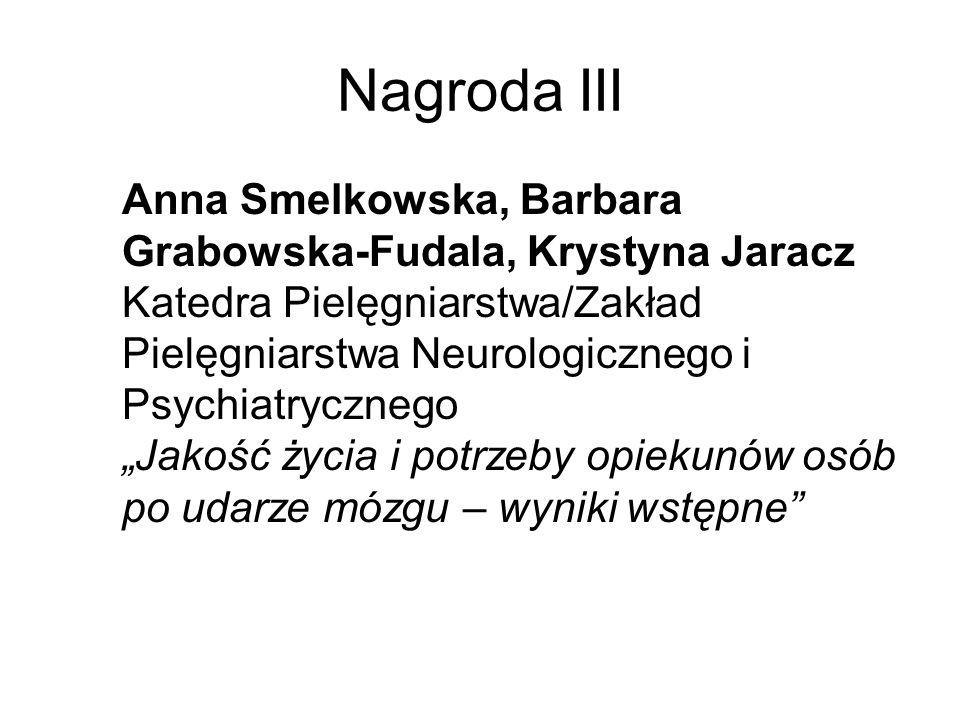 Nagroda III Anna Smelkowska, Barbara Grabowska-Fudala, Krystyna Jaracz Katedra Pielęgniarstwa/Zakład Pielęgniarstwa Neurologicznego i Psychiatrycznego