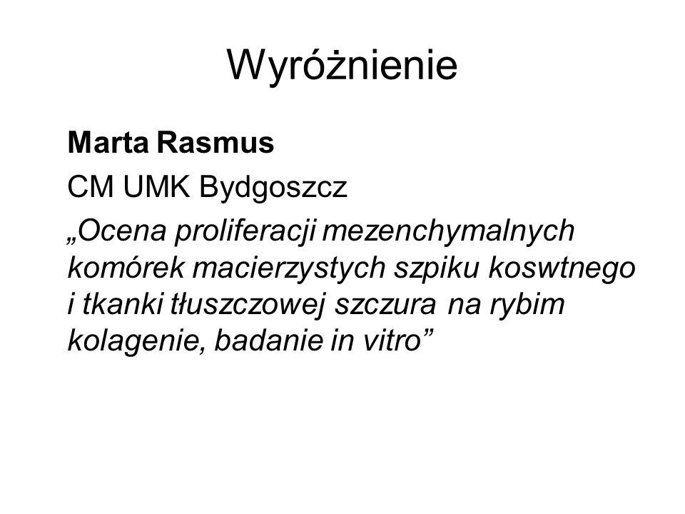 Wyróżnienie Marta Rasmus CM UMK Bydgoszcz Ocena proliferacji mezenchymalnych komórek macierzystych szpiku koswtnego i tkanki tłuszczowej szczura na ry