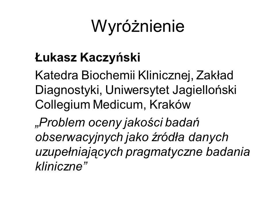Wyróżnienie Łukasz Kaczyński Katedra Biochemii Klinicznej, Zakład Diagnostyki, Uniwersytet Jagielloński Collegium Medicum, Kraków Problem oceny jakośc