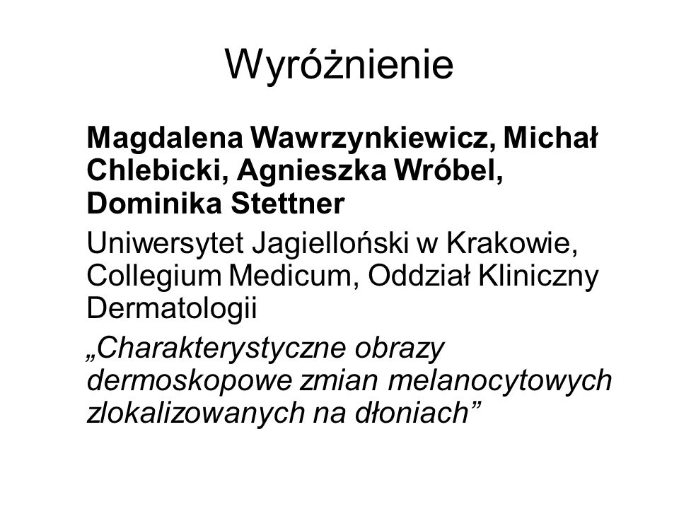 Wyróżnienie Magdalena Wawrzynkiewicz, Michał Chlebicki, Agnieszka Wróbel, Dominika Stettner Uniwersytet Jagielloński w Krakowie, Collegium Medicum, Od