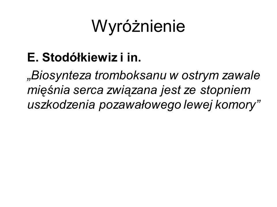 Wyróżnienie E. Stodółkiewiz i in. Biosynteza tromboksanu w ostrym zawale mięśnia serca związana jest ze stopniem uszkodzenia pozawałowego lewej komory