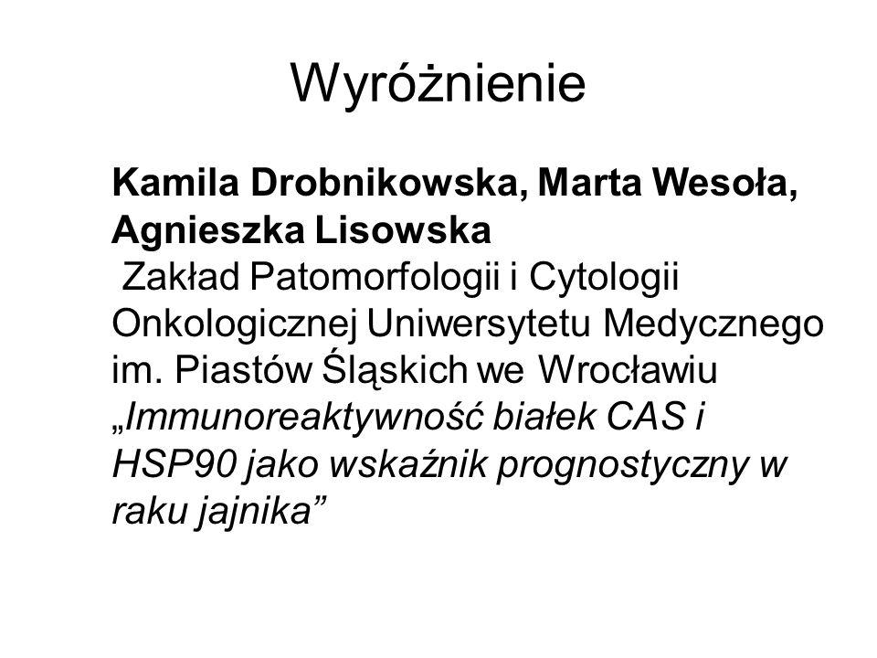 Wyróżnienie Kamila Drobnikowska, Marta Wesoła, Agnieszka Lisowska Zakład Patomorfologii i Cytologii Onkologicznej Uniwersytetu Medycznego im. Piastów