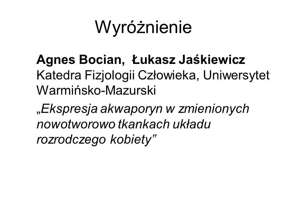 Wyróżnienie Agnes Bocian, Łukasz Jaśkiewicz Katedra Fizjologii Człowieka, Uniwersytet Warmińsko-Mazurski Ekspresja akwaporyn w zmienionych nowotworowo
