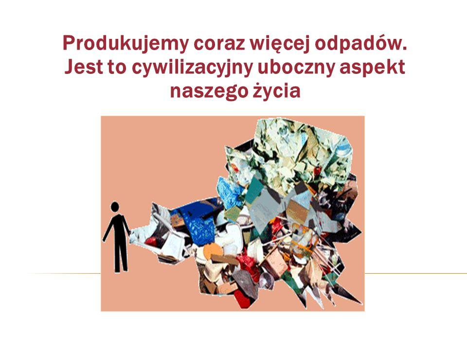 Produkujemy coraz więcej odpadów. Jest to cywilizacyjny uboczny aspekt naszego życia